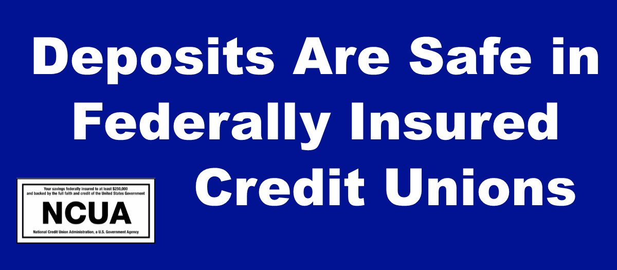 Deposits Are Safe in Federally Insured Credit Unions